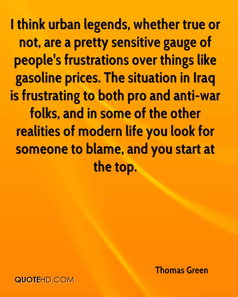 I think urban legends, whether true or not, are a pretty sensitive gauge of people's frustrations over things like gasoline prices. The situation in Iraq is frustrating to both pro and anti-war folks, and in some of the other realities of modern life you look for someone to blame, and you start at the top.