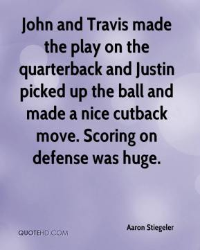 Aaron Stiegeler - John and Travis made the play on the quarterback and Justin picked up the ball and made a nice cutback move. Scoring on defense was huge.