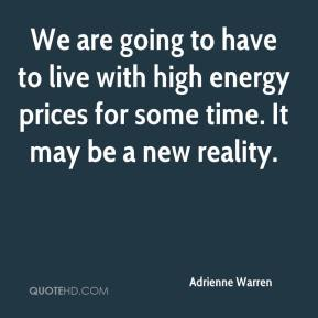 Adrienne Warren - We are going to have to live with high energy prices for some time. It may be a new reality.