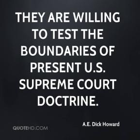 A.E. Dick Howard - They are willing to test the boundaries of present U.S. Supreme Court doctrine.