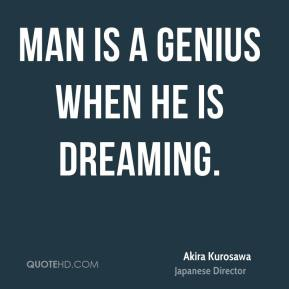 Man is a genius when he is dreaming.