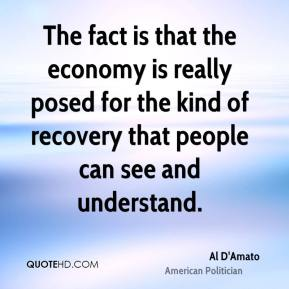 The fact is that the economy is really posed for the kind of recovery that people can see and understand.