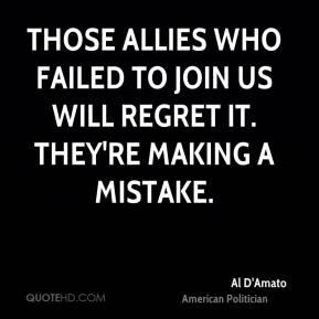 Those allies who failed to join us will regret it. They're making a mistake.