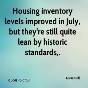 Al Mansell - Housing inventory levels improved in July, but they're still quite lean by historic standards.