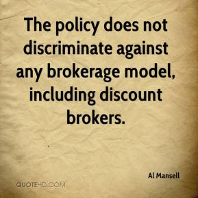 Al Mansell - The policy does not discriminate against any brokerage model, including discount brokers.