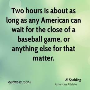 Two hours is about as long as any American can wait for the close of a baseball game, or anything else for that matter.