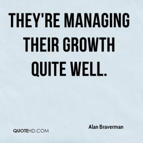 Alan Braverman - They're managing their growth quite well.