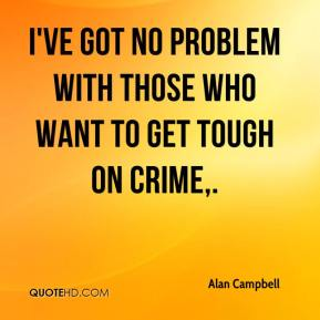 Alan Campbell - I've got no problem with those who want to get tough on crime.