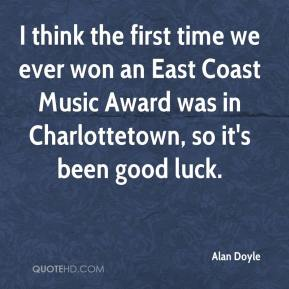 Alan Doyle - I think the first time we ever won an East Coast Music Award was in Charlottetown, so it's been good luck.