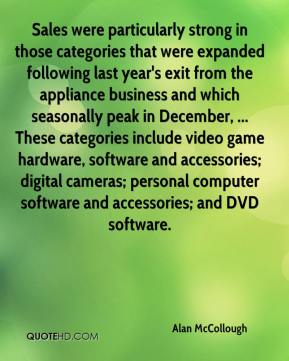 Alan McCollough - Sales were particularly strong in those categories that were expanded following last year's exit from the appliance business and which seasonally peak in December, ... These categories include video game hardware, software and accessories; digital cameras; personal computer software and accessories; and DVD software.