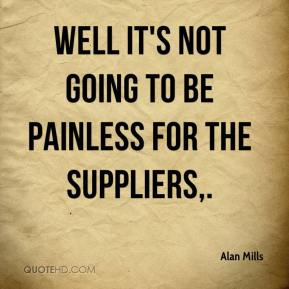 Alan Mills - Well it's not going to be painless for the suppliers.