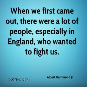 Albert Hammond Jr - When we first came out, there were a lot of people, especially in England, who wanted to fight us.
