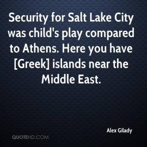 Alex Gilady - Security for Salt Lake City was child's play compared to Athens. Here you have [Greek] islands near the Middle East.