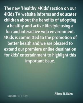 The new 'Healthy 4Kids' section on our 4Kids TV website informs and educates children about the benefits of adopting a healthy and active lifestyle using a fun and interactive web environment. 4Kids is committed to the promotion of better health and we are pleased to extend our premiere online destination for kids' entertainment to highlight this important issue.