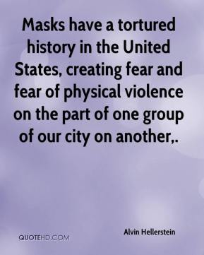 Alvin Hellerstein - Masks have a tortured history in the United States, creating fear and fear of physical violence on the part of one group of our city on another.