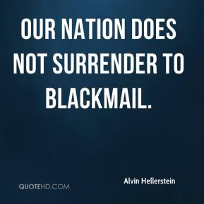 Our nation does not surrender to blackmail.