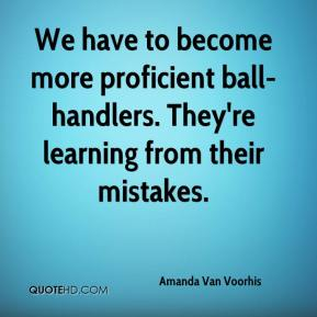 We have to become more proficient ball-handlers. They're learning from their mistakes.