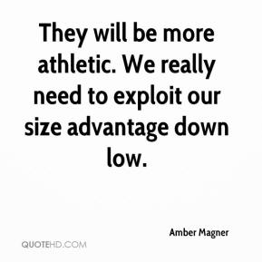 Amber Magner - They will be more athletic. We really need to exploit our size advantage down low.