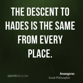 The descent to Hades is the same from every place.