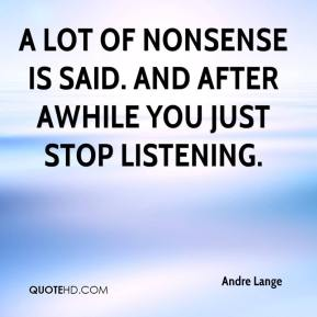 Andre Lange - A lot of nonsense is said. And after awhile you just stop listening.