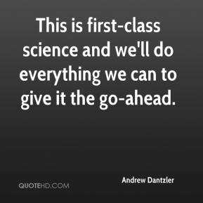 This is first-class science and we'll do everything we can to give it the go-ahead.