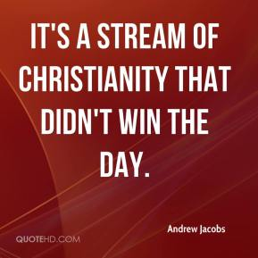 Andrew Jacobs - It's a stream of Christianity that didn't win the day.