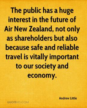 Andrew Little - The public has a huge interest in the future of Air New Zealand, not only as shareholders but also because safe and reliable travel is vitally important to our society and economy.