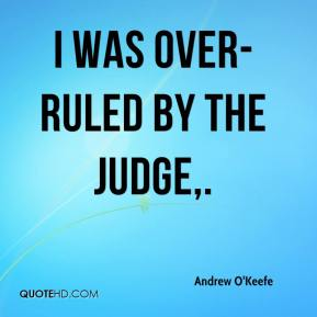 Andrew O'Keefe - I was over-ruled by the judge.