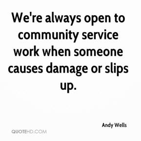 Andy Wells - We're always open to community service work when someone causes damage or slips up.