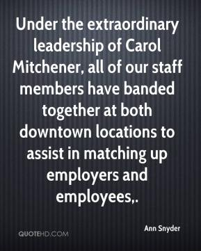 Ann Snyder - Under the extraordinary leadership of Carol Mitchener, all of our staff members have banded together at both downtown locations to assist in matching up employers and employees.