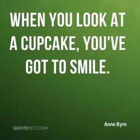 When you look at a cupcake, you've got to smile.