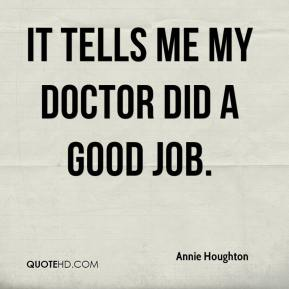 Annie Houghton - It tells me my doctor did a good job.