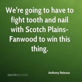Anthony Reinoso - We're going to have to fight tooth and nail with Scotch Plains-Fanwood to win this thing.