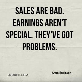 Sales are bad. Earnings aren't special. They've got problems.
