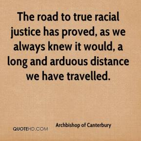 Archbishop of Canterbury - The road to true racial justice has proved, as we always knew it would, a long and arduous distance we have travelled.