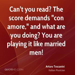 "Can't you read? The score demands ""con amore,"" and what are you doing? You are playing it like married men!"
