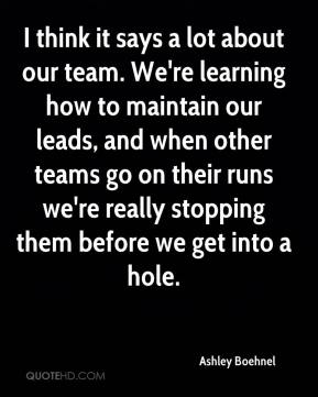 Ashley Boehnel - I think it says a lot about our team. We're learning how to maintain our leads, and when other teams go on their runs we're really stopping them before we get into a hole.