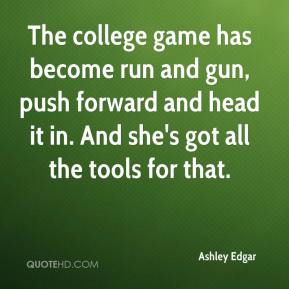 Ashley Edgar - The college game has become run and gun, push forward and head it in. And she's got all the tools for that.