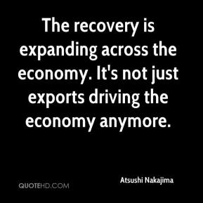Atsushi Nakajima - The recovery is expanding across the economy. It's not just exports driving the economy anymore.