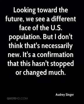 Audrey Singer - Looking toward the future, we see a different face of the U.S. population. But I don't think that's necessarily new. It's a confirmation that this hasn't stopped or changed much.