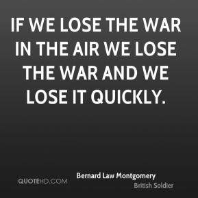 If we lose the war in the air we lose the war and we lose it quickly.