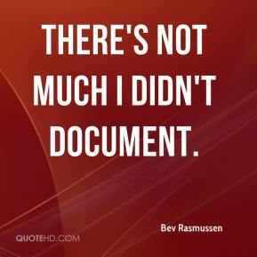 Bev Rasmussen - There's not much I didn't document.