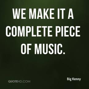Big Kenny - We make it a complete piece of music.