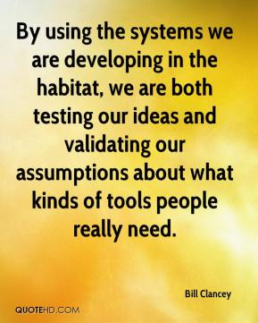 By using the systems we are developing in the habitat, we are both testing our ideas and validating our assumptions about what kinds of tools people really need.