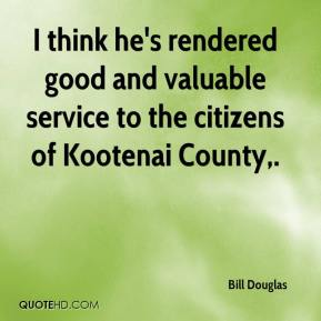 I think he's rendered good and valuable service to the citizens of Kootenai County.