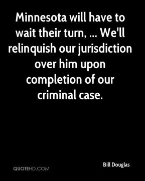 Minnesota will have to wait their turn, ... We'll relinquish our jurisdiction over him upon completion of our criminal case.