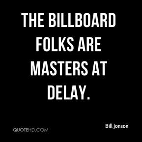 The billboard folks are masters at delay.
