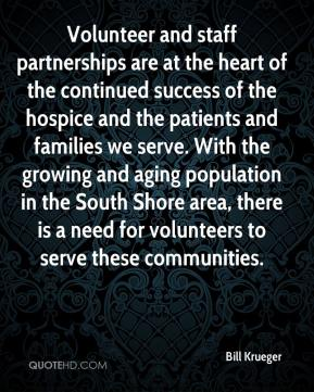 Bill Krueger - Volunteer and staff partnerships are at the heart of the continued success of the hospice and the patients and families we serve. With the growing and aging population in the South Shore area, there is a need for volunteers to serve these communities.