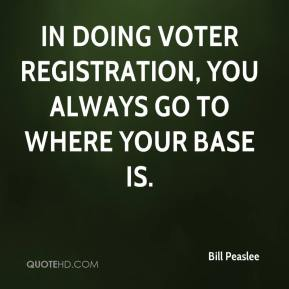 Bill Peaslee - In doing voter registration, you always go to where your base is.