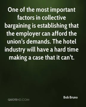 Bob Bruno - One of the most important factors in collective bargaining is establishing that the employer can afford the union's demands. The hotel industry will have a hard time making a case that it can't.